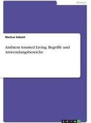 Ambient Assisted Living. Begriffe Und Anwendungsbereiche