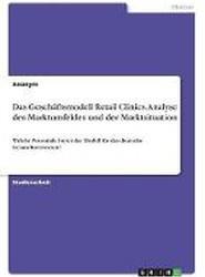 Das Geschaftsmodell Retail Clinics. Analyse Des Marktumfeldes Und Der Marktsituation