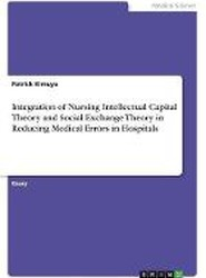 Integration of Nursing Intellectual Capital Theory and Social Exchange Theory in Reducing Medical Errors in Hospitals