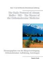 The Daily Protocol of Dr. Med. Abram Hoffer, the Master of the Orthomolecular Medicine