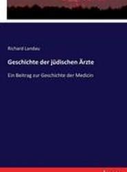 Geschichte Der Judischen Arzte; Ein Beitrag Zur Geschichte Der Medicin