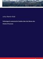 Pathologisch-Anatomische Studien Uber Das Wesen Des Cholera-Processes