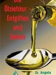 Die Olziehkur - Entgiften Und Heilen