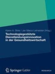 Technologiegestutzte Dienstleistungsinnovation in Der Gesundheitswirtschaft