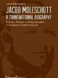 Jacob Moleschott - A Transnational Biography