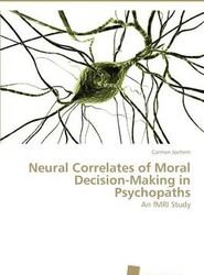 Neural Correlates of Moral Decision-Making in Psychopaths