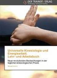 Universelle Kinesiologie Und Energiearbeit. Lehr- Und Arbeitsbuch