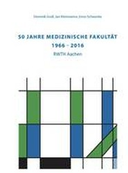50 Jahre Medizinische Fakultat (1966 - 2016) RWTH Aachen