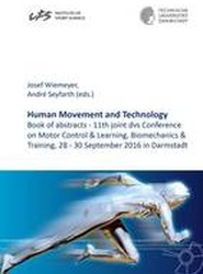 Human Movement and Technology: Book of Abstracts - 11th Joint DVS Conference on Motor Control & Learning, Biomechanics & Training, 28 - 30 September 2016 in Darmstadt: 1
