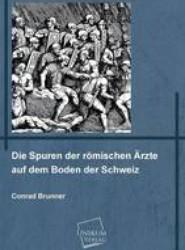 Die Spuren Der Romischen Arzte Auf Dem Boden Der Schweiz