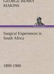 Surgical Experiences in South Africa, 1899-1900 Being Mainly a Clinical Study of the Nature and Effects of Injuries Produced by Bullets of Small Calibre