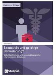 Sexualitat Und Geistige Behinderung? Selbstbestimmung Und Sexualpadagogische Intervention Im Wohnheim
