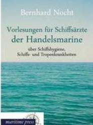 Vorlesungen Fur Schiffsarzte Der Handelsmarine Uber Schiffshygiene, Schiffs- Und Tropenkrankheiten