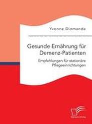 Gesunde Ernahrung Fur Demenz-Patienten. Empfehlungen Fur Stationare Pflegeeinrichtungen