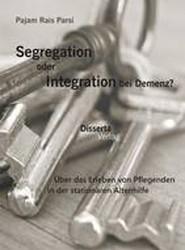 Segregation Oder Integration Bei Demenz? Uber Das Erleben Von Pflegenden in Der Stationaren Altenhilfe