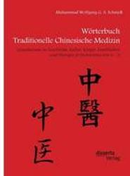 W rterbuch Traditionelle Chinesische Medizin. Grundwissen Zu Geschichte, Kultur, K rper, Krankheiten Und Therapien in Stichworten Von a - Z