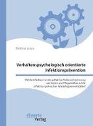 Verhaltenspsychologisch Orientierte Infektionspr vention. Welchen Einfluss Hat Die Subjektive Risikowahrnehmung Von rzten Und Pflegekr ften Auf Ihr Infektionspr ventives H ndehygieneverhalten?