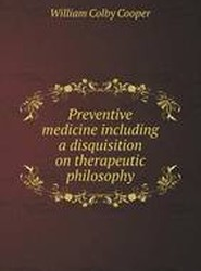 Preventive Medicine Including a Disquisition on Therapeutic Philosophy