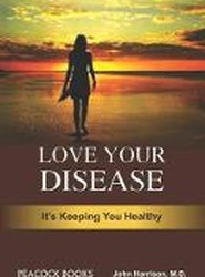 Love your disease-its keeping you healthy