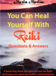 You Can Heal Yourself with Reiki - Questions and Answers