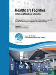Healthcare Facilities in Times of Radical Changes. Proceedings of the 23rd Congress of the International Federation of Hospital Engineering (IFHE), 25th Latin American Congress of Architecture and Hospital Engineering.