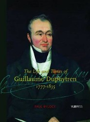 The Life and Times of Guillaume Dupuytren, 1777-1835