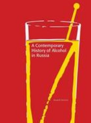 A Contemporary History of Alcohol in Russia