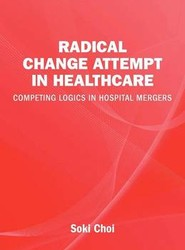 Radical Change Attempt in Healthcare - Competing Logics in Hospital Mergers