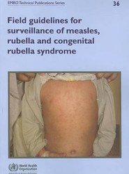 Field Guidelines for Surveillance of Measles Rubella and Congenital Rubella Syndrome