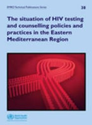 The Situation of HIV Testing and Counselling Policies and Practices in the Eastern Mediterranean Region