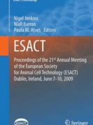 Proceedings of the 21st Annual Meeting of the European Society for Animal Cell Technology (ESACT), Dublin, Ireland, June 7-10, 2009