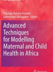 Advanced Techniques for Modelling Maternal and Child Health in Africa
