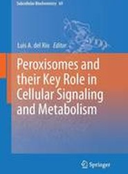 Peroxisomes and their Key Role in Cellular Signaling and Metabolism