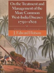 On the Treatment and Management of the More Common West-India Diseases, 1750-1862