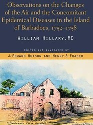 Observations on the Changes of the Air and the Concomitant Epidemical Diseases in the Island of Barbados, 1752-1758
