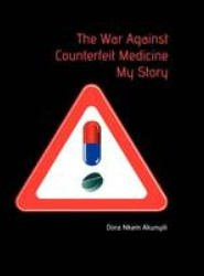 The War Against Counterfeit Medicne. My Story