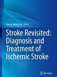 Stroke Revisited: Diagnosis and Treatment of Ischemic Stroke 2017