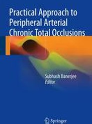 Practical Approach to Peripheral Arterial Chronic Total Occlusions 2017