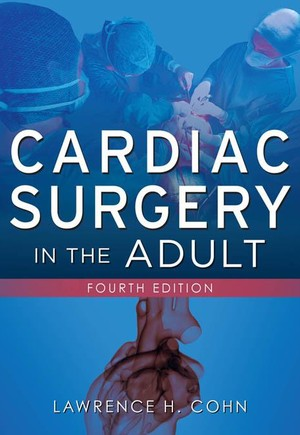 Cardiac Surgery in the Adult, Fourth Edition