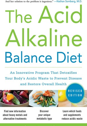 Acid Alkaline Balance Diet, Second Edition: An Innovative Program that Detoxifies Your Body's Acidic Waste to Prevent Disease and Restore Overall Health