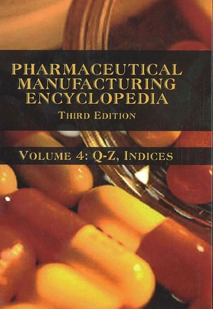 Pharmaceutical Manufacturing Encyclopedia, 3rd Edition