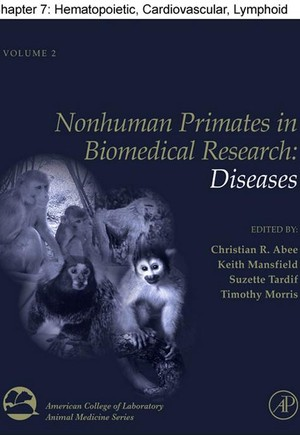 Chapter 07, Hematopoietic, Cardiovascular, Lymphoid and Mononuclear Phagocyte Systems of Nonhuman Primates