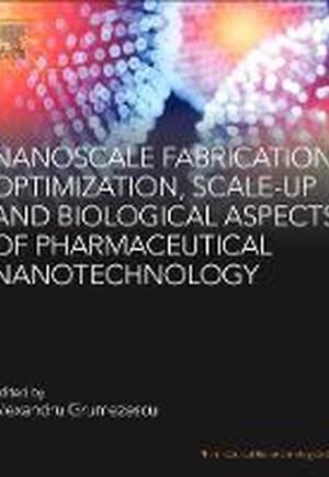 Nanoscale Fabrication, Optimization, Scale-up and Biological Aspects of Pharmaceutical Nanotechnology
