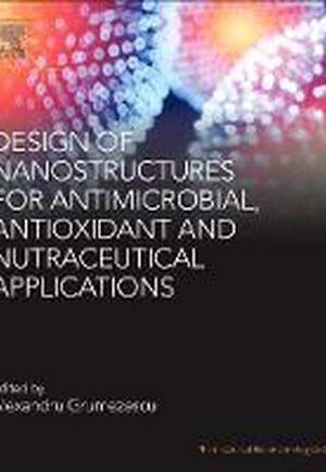 Design of Nanostructures for Antimicrobial, Antioxidant and Nutraceutical Applications