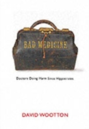Bad Medicine: Doctors Doing Harm Since Hippocrates