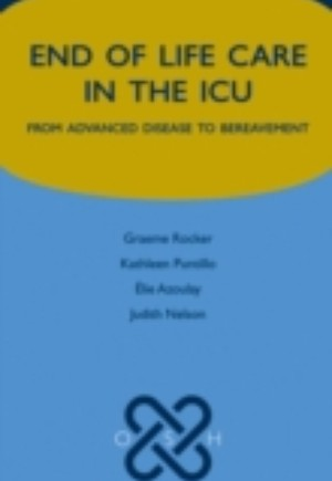 End of Life Care in the ICU:From advanced disease to bereavement