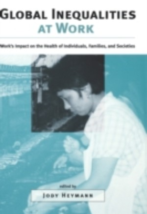Global Inequalities at Work: Works Impact on the Health of Individuals, Families, and Societies