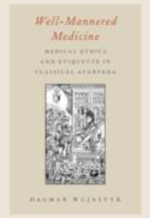 Well-Mannered Medicine: Medical Ethics and Etiquette in Classical Ayurveda
