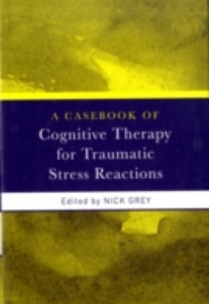Casebook of Cognitive Therapy for Traumatic Stress Reactions