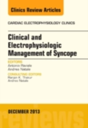 Clinical and Electrophysiologic Management of Syncope, An Issue of Cardiac Electrophysiology Clinics, E-Book